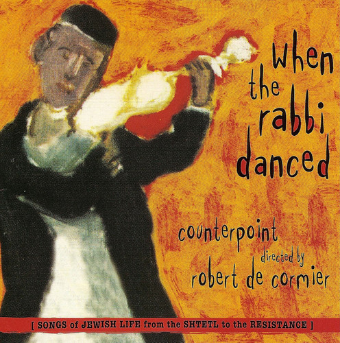 When The Rabbi Danced: Songs Of Jewish Life From Shtetl To Resistance