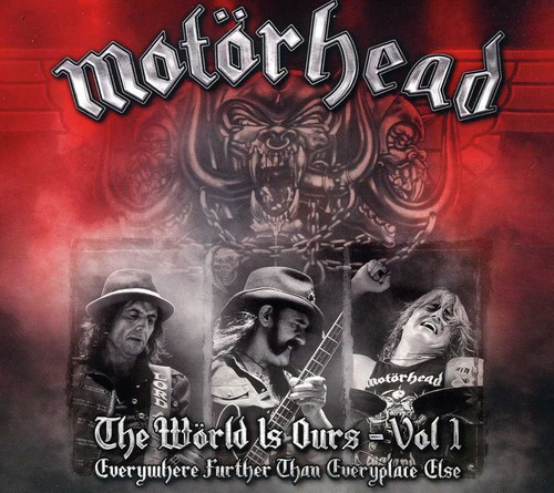 Motorhead - World Is Ours 1: Everywhere Further Than Everyplac