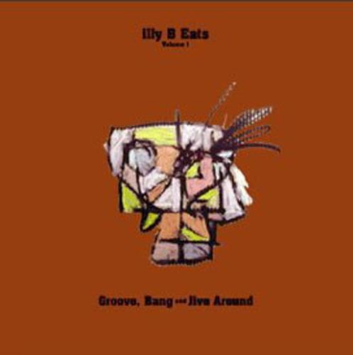 Illy B Eats Groove Bang and Jive Around, Vol. 1