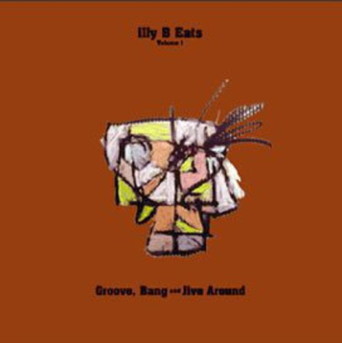 Illy B Eats Groove Bang and Jive Around, Vol. 1