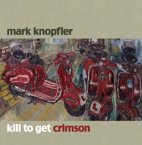 Mark Knopfler-Kill to Get Crimson