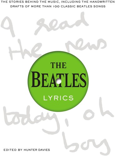 Hunter Davies - The Beatles Lyrics: The Stories Behind the Music, Including the Handwritten Drafts of More Than 100 Classic Beatles Songs