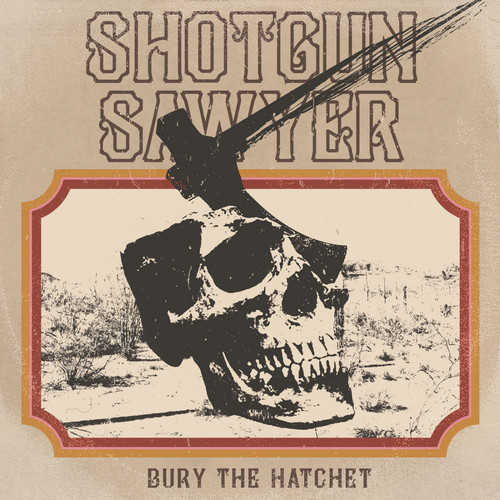 Shotgun Sawyer - Bury The Hatchet