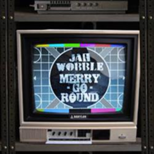 Jah Wobble - Merry Go Round / Let's Go Psyc