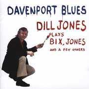Davenport Blues: Dill Jones Plays Bix, Jones and A Few Others