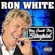 You Can't Fix Stupid , Ron White