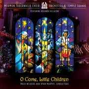 O Come Little Children , Mormon Tabernacle Choir