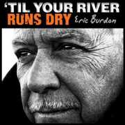 Til Your River Runs Dry , Eric Burdon