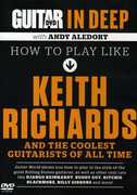 Guitar World In Deep: How To Play In The Style Of Keith Richards , Andy Aledort