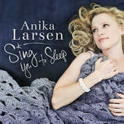 Sing You to Sleep , Anika Larsen