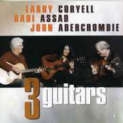 Coryell/ Abercrombie/ Assad : Three Guitars , Larry Coryell