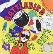 Life Is Good [Import] , Battlebird