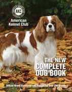 The New Complete Dog Book: Official Breed Standards and Profiles for Over 200 Breeds (22nd Edition)
