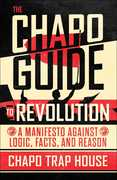 The Chapo Guide to Revolution: A Manifesto Against Logic, Facts, andReason