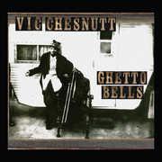 Ghetto Bells , Vic Chesnutt