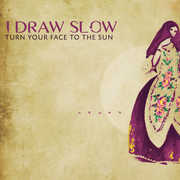 Turn Your Face To The Sun , I Draw Slow
