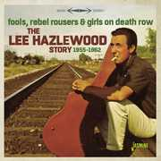 Lee Hazelwood Story 1955-1962: Fools Rebel Rousers & Girls On DeathRow [Import] , Lee Hazelwood