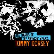 Big Bands Swingin Years: Tommy Dorsey , Tommy Dorsey