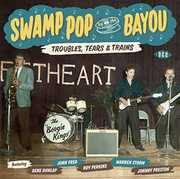 Swamp Pop By the Bayou:Troubles Tears & Trains [Import]