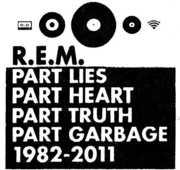 Part Lies, Part Heart, Part Truth, Part Garbage: 1982-2011 , R.E.M.