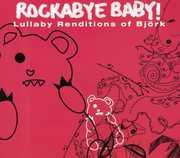 Rockabye Baby! Lullaby Renditions Of Bjork