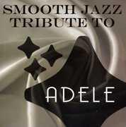 Smooth Jazz Tribute to Adele , The Smooth Jazz All Stars