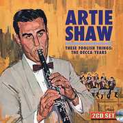 These Foolish Things: The Decca Years , Artie Shaw