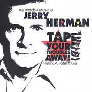 Tap Your Troubles Away: The Words and Music Of Jerry Herman