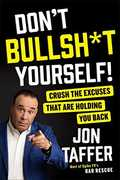 Don't Bullshit Yourself!: Crush the Excuses That Are Holding You Back