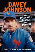 Davey Johnson: My Wild Ride in Baseball and Beyond
