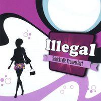 Illegal - Schickt Die Frauen Fort
