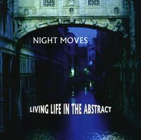 Night Moves - Living Life In The Abstract