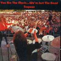 Trapeze - You Are The Music Were Just The Band [Import]