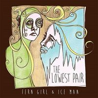 The Lowest Pair - Fern Girl And Ice Man