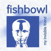 Fishbowl - My Invisible Friend