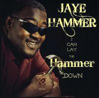 Jaye Hammer - I Can Lay the Hammer Down
