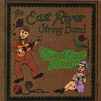 East River String Band - Sweet East River