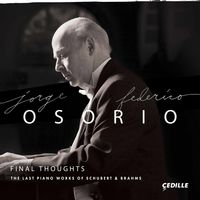 Jorge Federico Osorio - Final Thoughts: Last Piano Works Of Schubert &