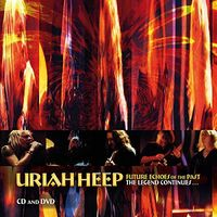 Uriah Heep - Future Echoes Of The Past: Legend Continues