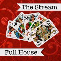 Stream - Full House