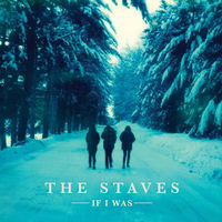 The Staves - If I Was