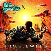 Big Something - Tumbleweed
