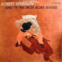 Robert Johnson - Vol. 1-King Of The Delta Blues Singers [Import]