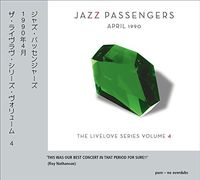 Jazz Passengers - April 1990 (Livelove Series Vol 4)