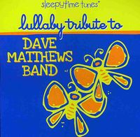 Dave Matthews Band - Lullaby Tribute to Dave Mathews Band
