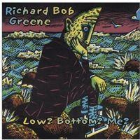 Richard Greene - Low? Bottom? Me?