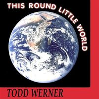 Todd Werner - This Round Little World