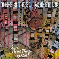 Steel Wheels - Leave Some Things Behind