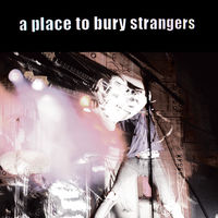 A Place To Bury Strangers - Place to Bury Strangers