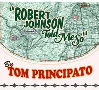 Tom Principato - Robert Johnson Told Me So